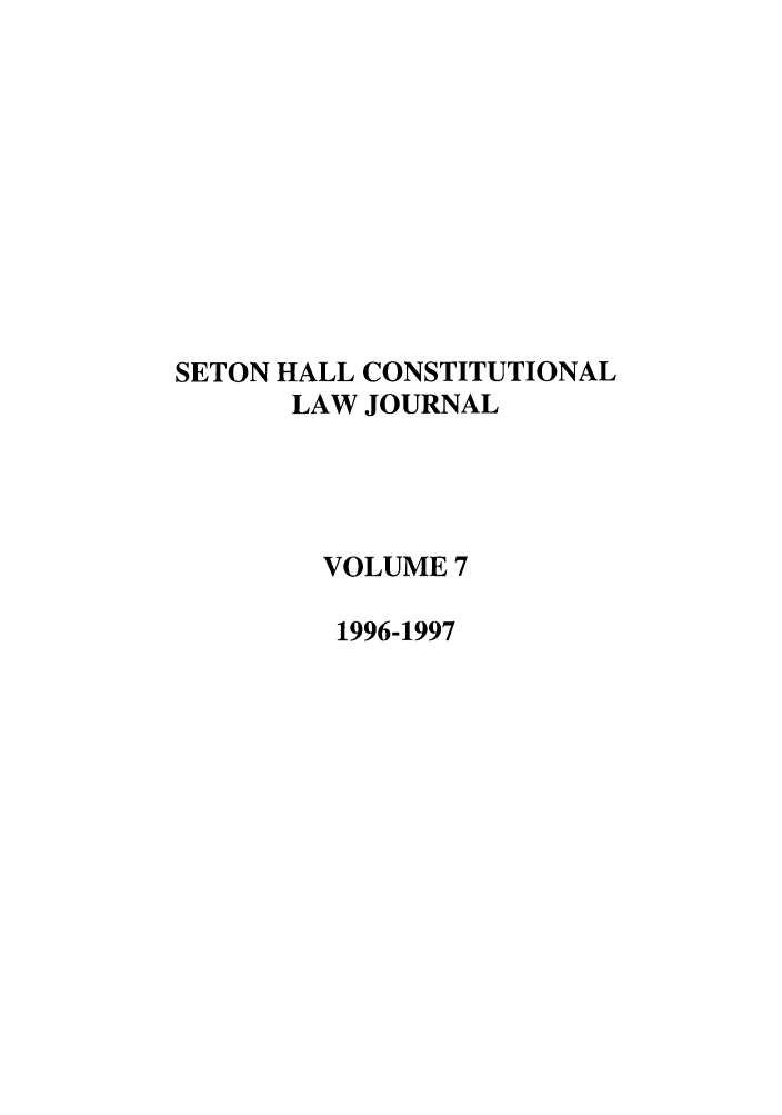 handle is hein.journals/shclj7 and id is 1 raw text is: SETON HALL CONSTITUTIONAL