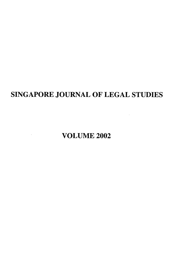handle is hein.journals/sjls2002 and id is 1 raw text is: SINGAPORE JOURNAL OF LEGAL STUDIES