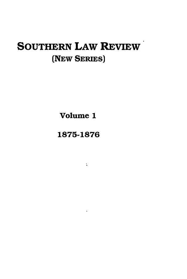 handle is hein.journals/slrns1 and id is 1 raw text is: SOUTHERN LAW REVIEW