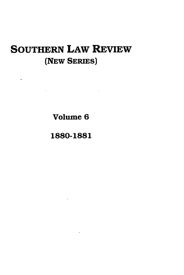 handle is hein.journals/slrns6 and id is 1 raw text is: SOUTHERN LAW REVIEW