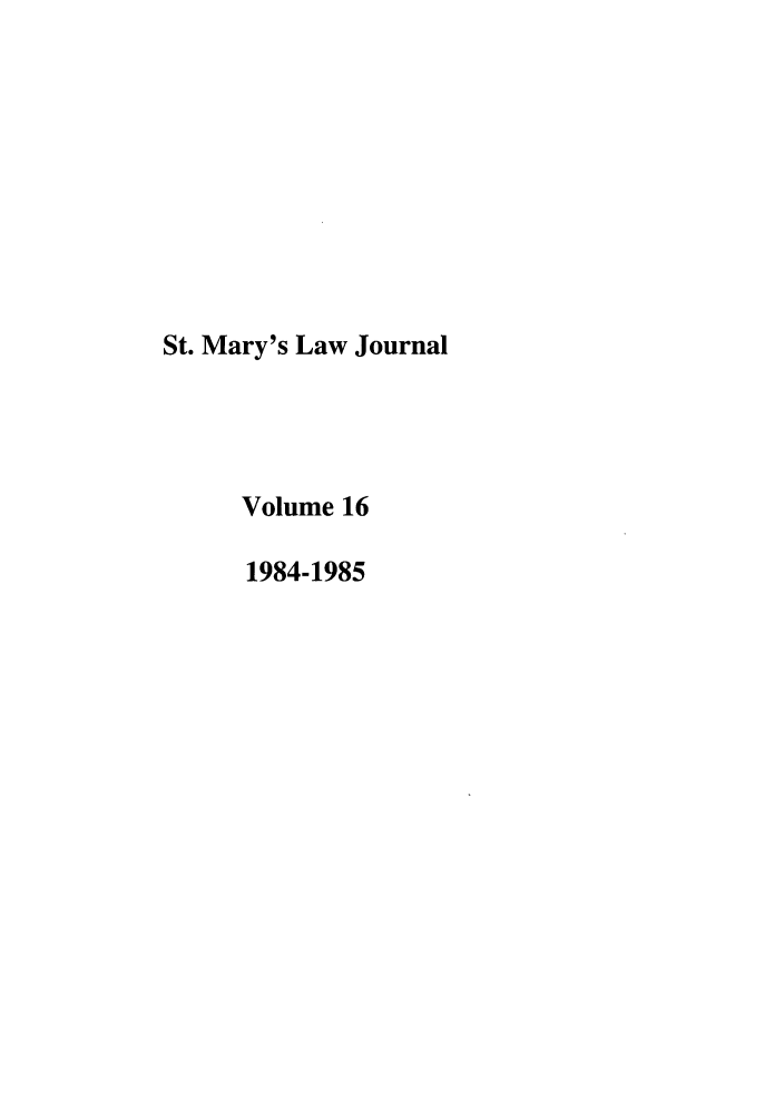 handle is hein.journals/stmlj16 and id is 1 raw text is: St. Mary's Law Journal