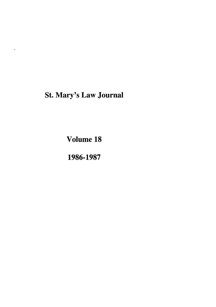 handle is hein.journals/stmlj18 and id is 1 raw text is: St. Mary's Law Journal
