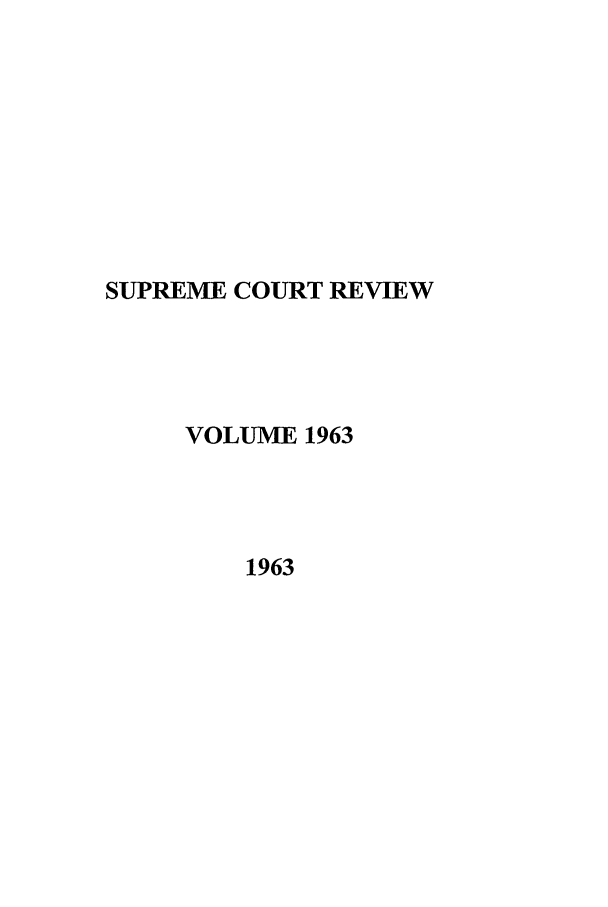 handle is hein.journals/suprev1963 and id is 1 raw text is: SUPREME COURT REVIEW