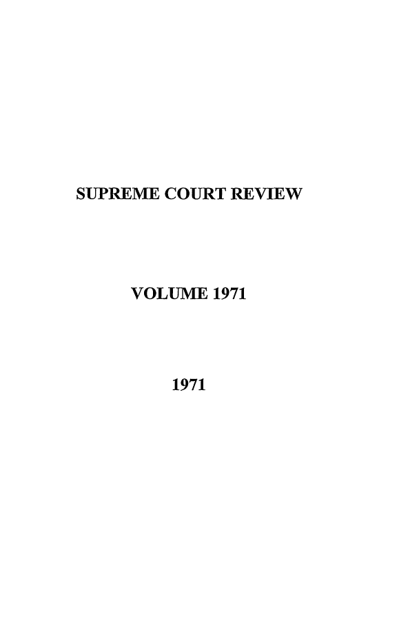 handle is hein.journals/suprev1971 and id is 1 raw text is: SUPREME COURT REVIEW