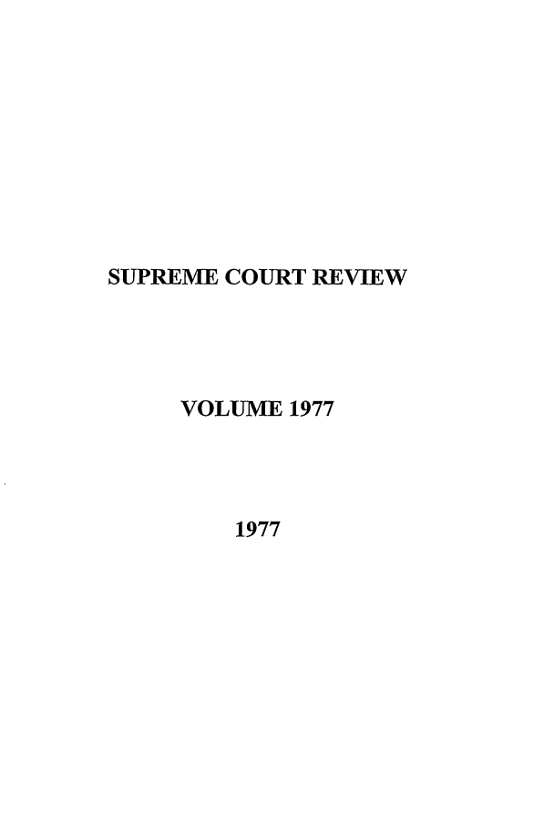 handle is hein.journals/suprev1977 and id is 1 raw text is: SUPREME COURT REVIEW