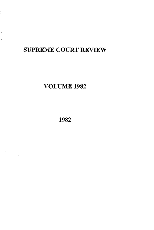 handle is hein.journals/suprev1982 and id is 1 raw text is: SUPREME COURT REVIEW