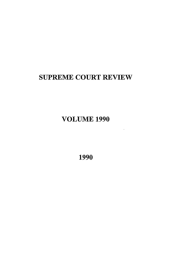 handle is hein.journals/suprev1990 and id is 1 raw text is: SUPREME COURT REVIEW