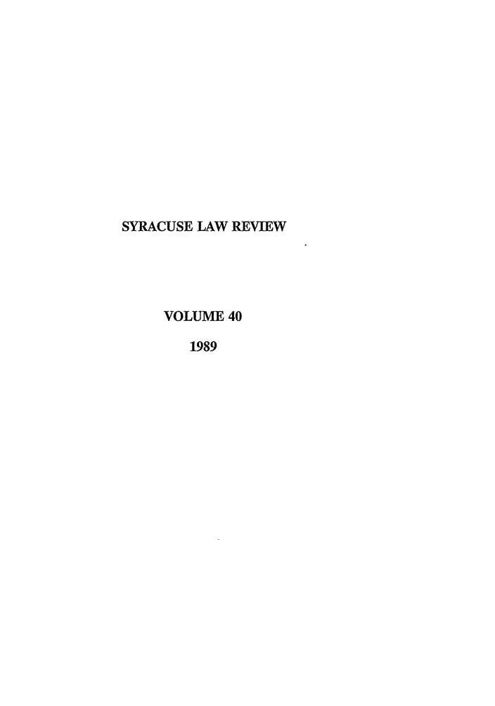 handle is hein.journals/syrlr40 and id is 1 raw text is: SYRACUSE LAW REVIEW