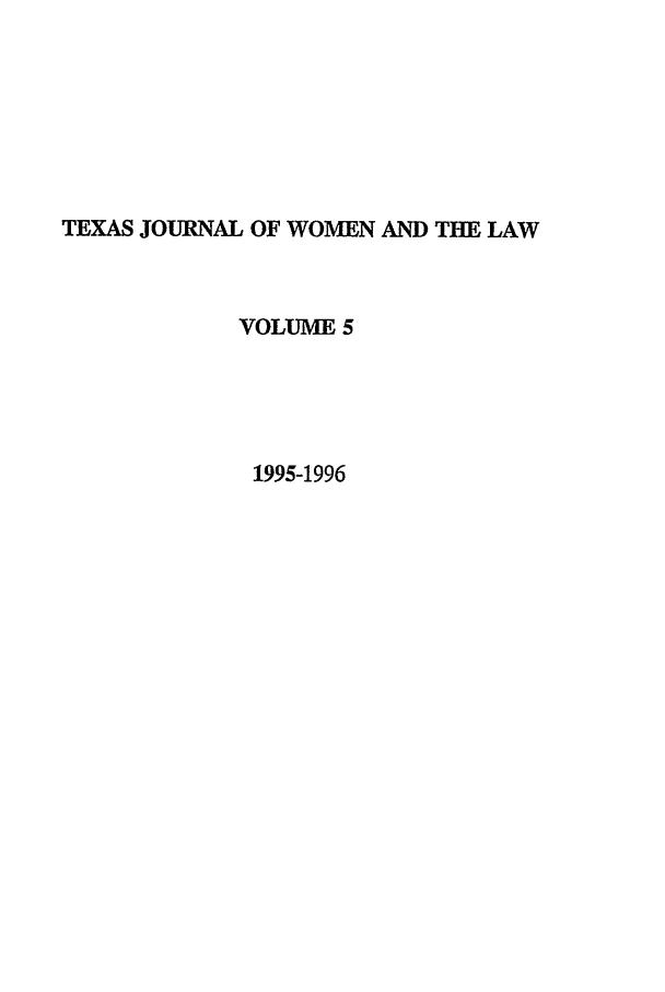 handle is hein.journals/tjwl5 and id is 1 raw text is: TEXAS JOURNAL OF WOMEN AND THE LAW