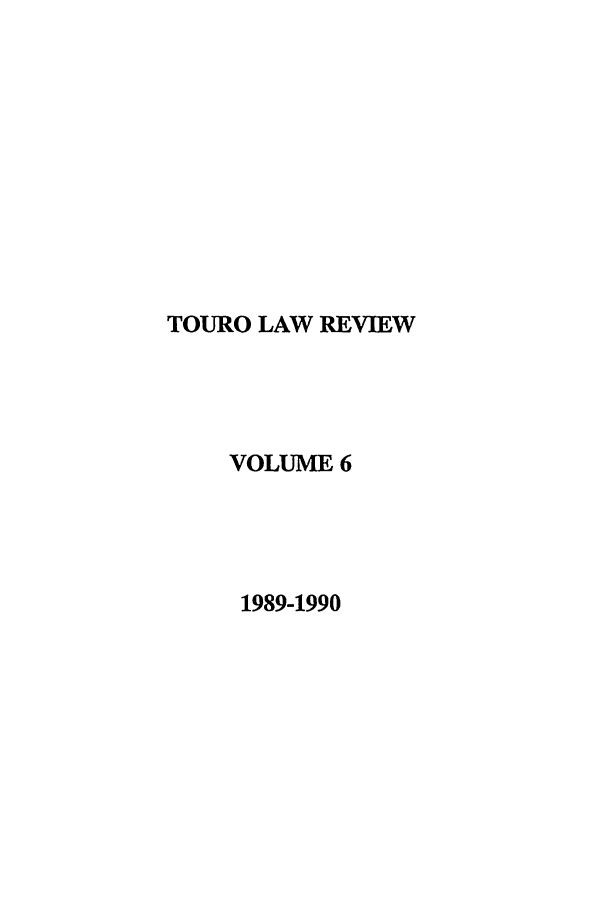 handle is hein.journals/touro6 and id is 1 raw text is: TOURO LAW REVIEW