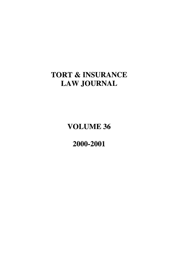 handle is hein.journals/ttip36 and id is 1 raw text is: TORT & INSURANCE