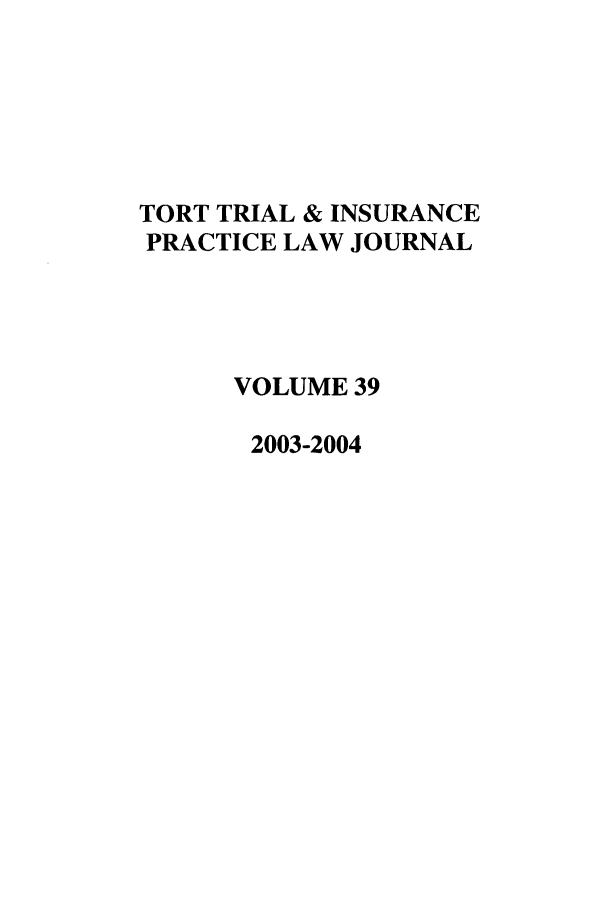 handle is hein.journals/ttip39 and id is 1 raw text is: TORT TRIAL & INSURANCE