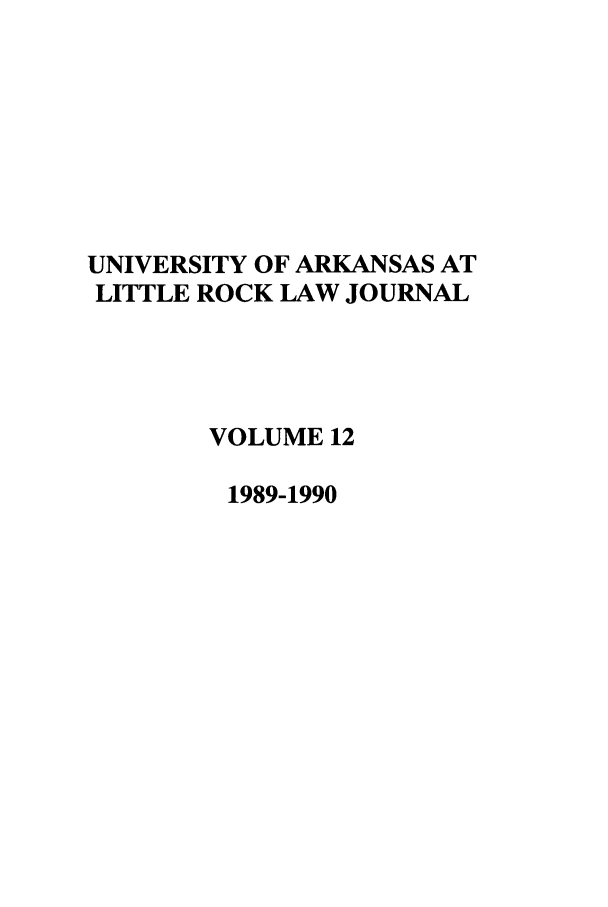 handle is hein.journals/ualr12 and id is 1 raw text is: UNIVERSITY OF ARKANSAS AT