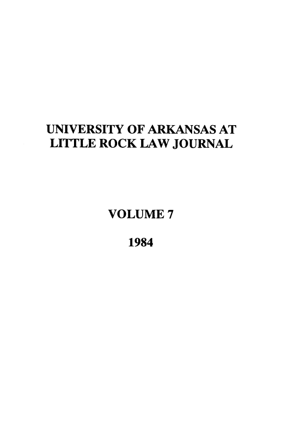 handle is hein.journals/ualr7 and id is 1 raw text is: UNIVERSITY OF ARKANSAS AT