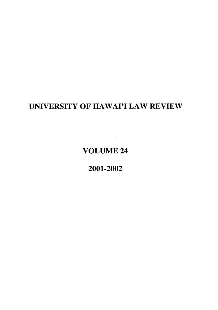 handle is hein.journals/uhawlr24 and id is 1 raw text is: UNIVERSITY OF HAWAI'I LAW REVIEW
