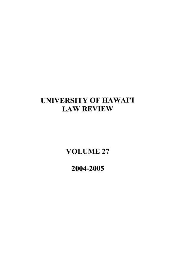 handle is hein.journals/uhawlr27 and id is 1 raw text is: UNIVERSITY OF HAWAI'I