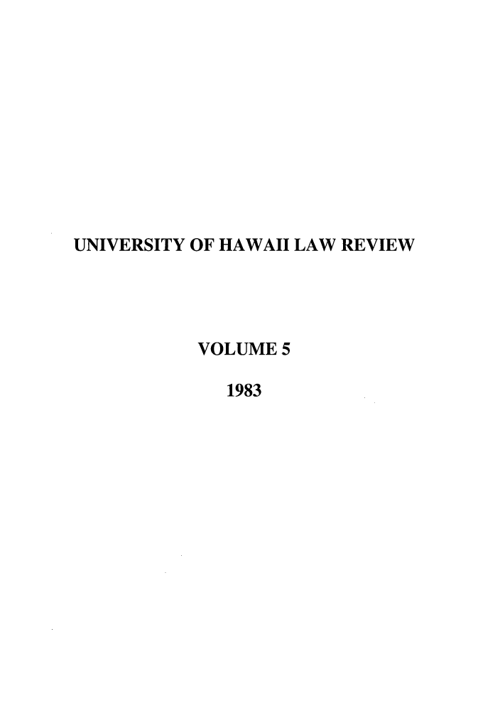 handle is hein.journals/uhawlr5 and id is 1 raw text is: UNIVERSITY OF HAWAII LAW REVIEW