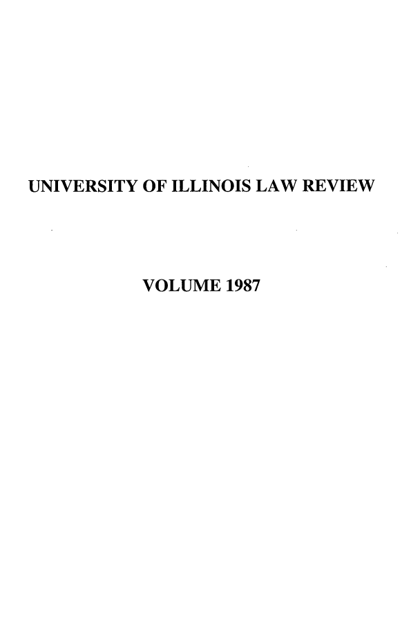 handle is hein.journals/unilllr1987 and id is 1 raw text is: UNIVERSITY OF ILLINOIS LAW REVIEW