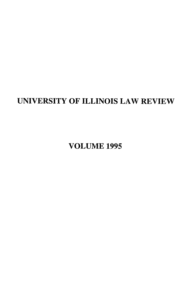 handle is hein.journals/unilllr1995 and id is 1 raw text is: UNIVERSITY OF ILLINOIS LAW REVIEW