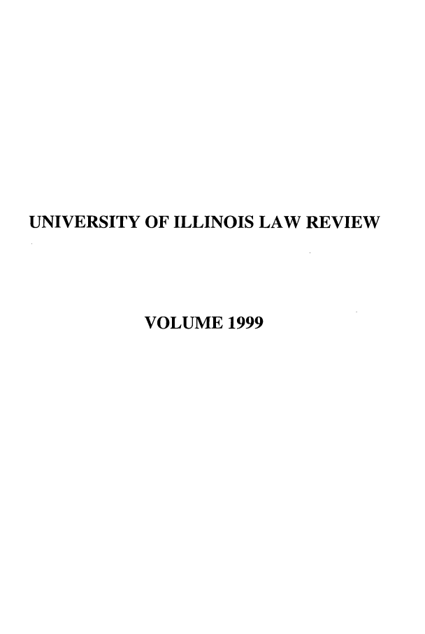 handle is hein.journals/unilllr1999 and id is 1 raw text is: UNIVERSITY OF ILLINOIS LAW REVIEW