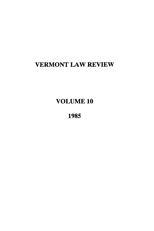 handle is hein.journals/vlr10 and id is 1 raw text is: VERMONT LAW REVIEW
