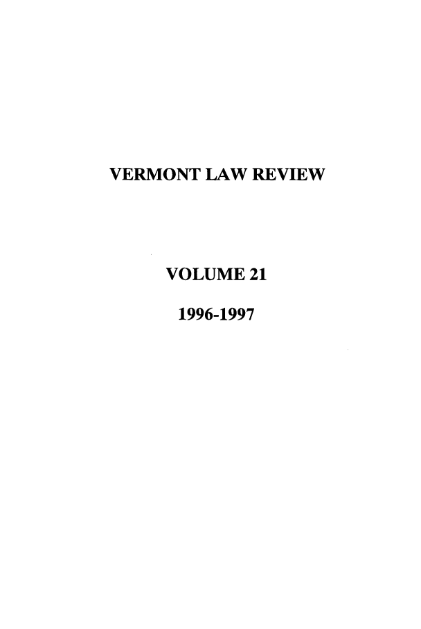 handle is hein.journals/vlr21 and id is 1 raw text is: VERMONT LAW REVIEW