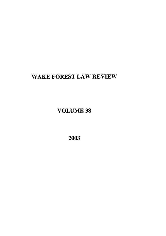 handle is hein.journals/wflr38 and id is 1 raw text is: WAKE FOREST LAW REVIEW