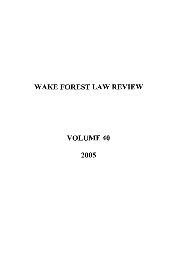 handle is hein.journals/wflr40 and id is 1 raw text is: WAKE FOREST LAW REVIEW