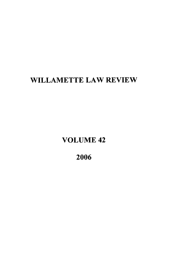 handle is hein.journals/willr42 and id is 1 raw text is: WILLAMETTE LAW REVIEW