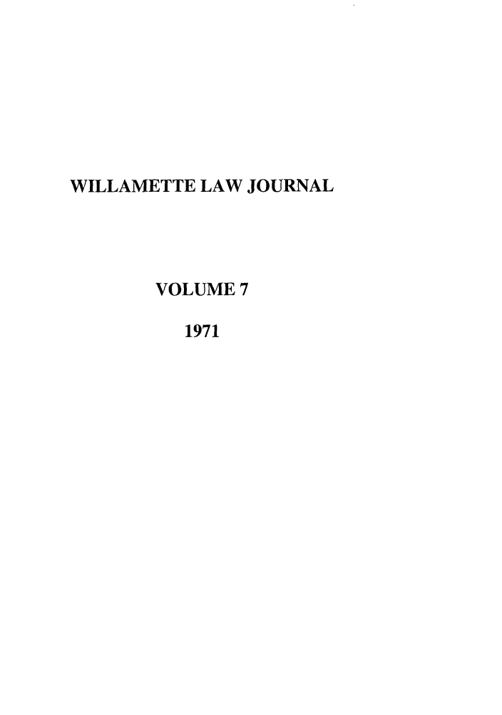 handle is hein.journals/willr7 and id is 1 raw text is: WILLAMETTE LAW JOURNAL