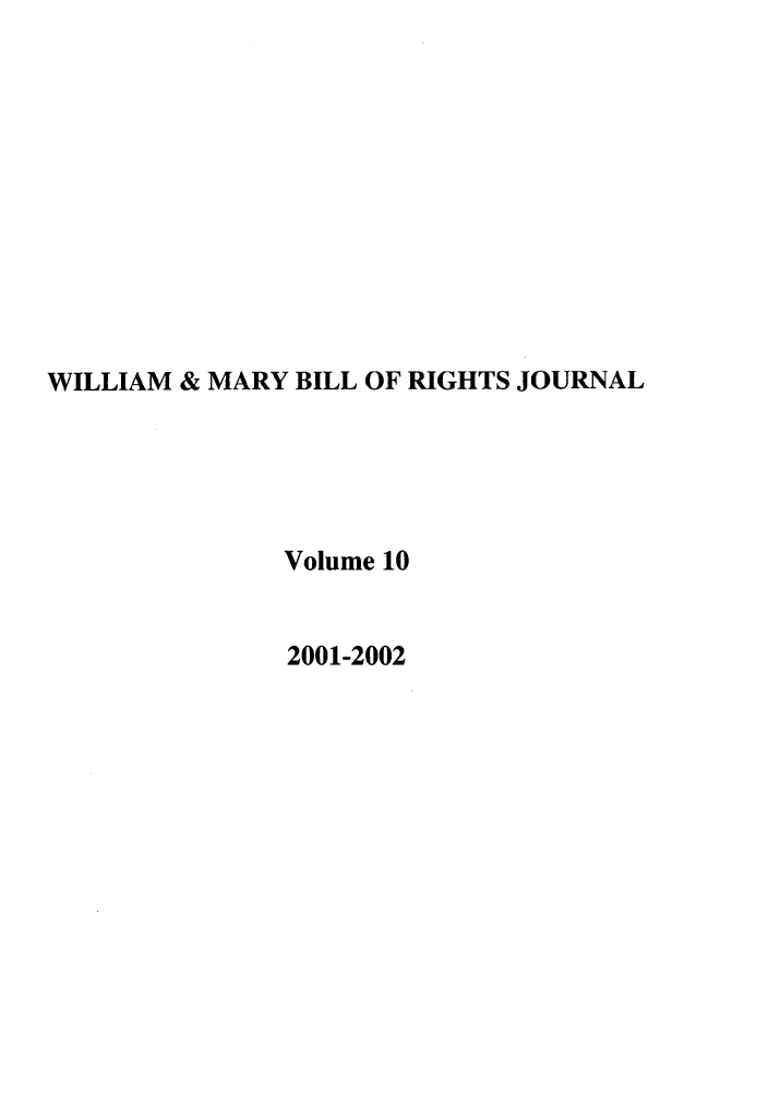 handle is hein.journals/wmbrts10 and id is 1 raw text is: WILLIAM & MARY BILL OF RIGHTS JOURNAL