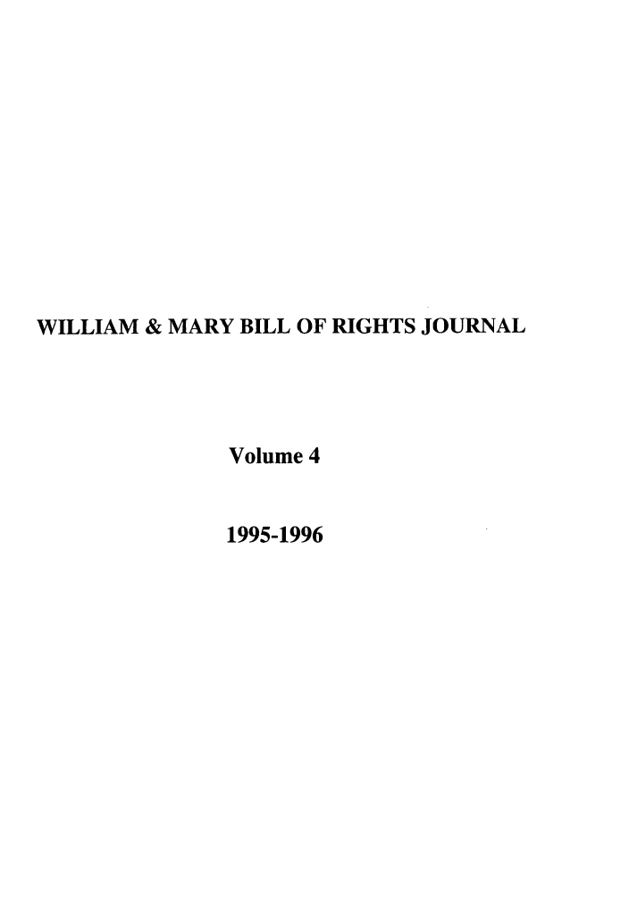 handle is hein.journals/wmbrts4 and id is 1 raw text is: WILLIAM & MARY BILL OF RIGHTS JOURNAL