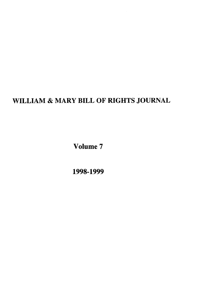 handle is hein.journals/wmbrts7 and id is 1 raw text is: WILLIAM & MARY BILL OF RIGHTS JOURNAL