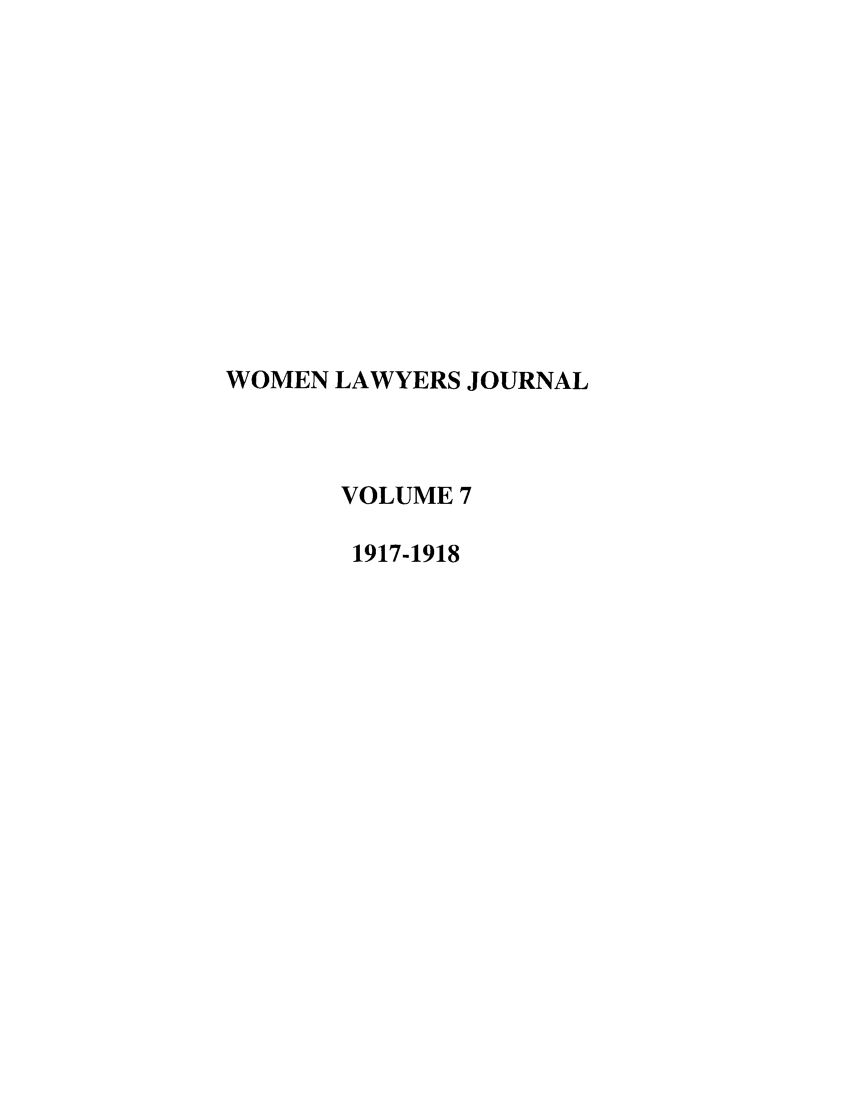 handle is hein.journals/wolj7 and id is 1 raw text is: WOMEN LAWYERS JOURNAL