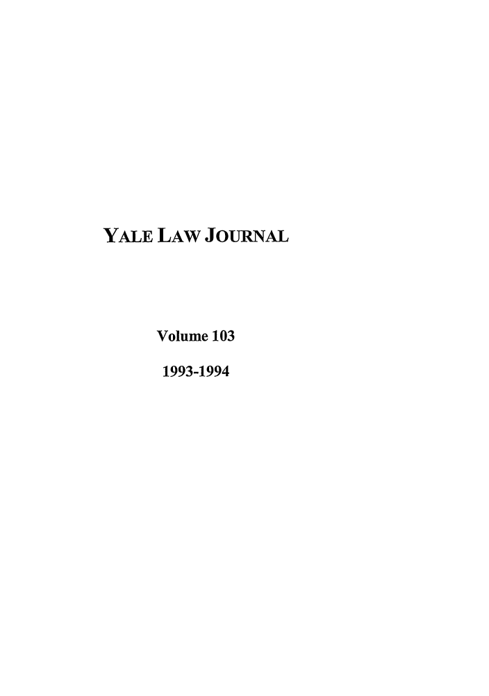 handle is hein.journals/ylr103 and id is 1 raw text is: YALE LAW JouRNAL