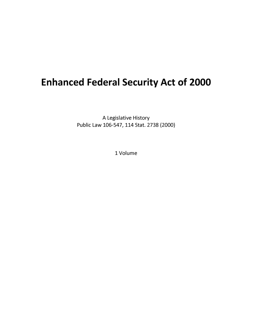 handle is hein.leghis/enfesac0001 and id is 1 raw text is: Enhanced Federal Security Act of 2000